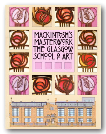 Mackintosh's Masterwork - The Glasgow School of Art (2nd Hand Hardback) | Campsie Books