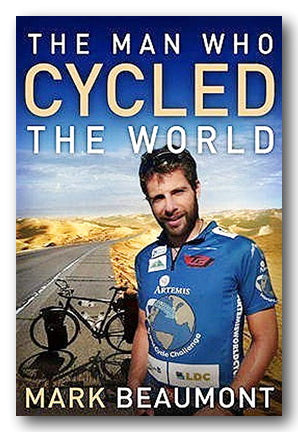 Mark Beaumont - The Man Who Cycled The World (2nd Hand Paperback) | Campsie Books