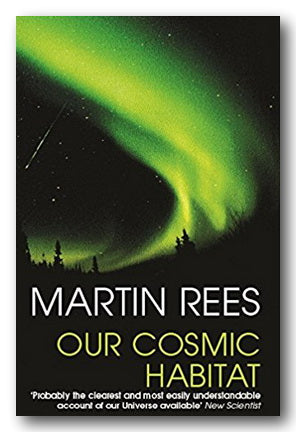 Martin Rees - Our Cosmic Habitat
