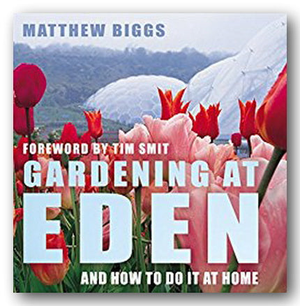 Matthew Biggs - Gardening at Eden (and How to do it at Home) (2nd Hand Hardback) | Campsie Books