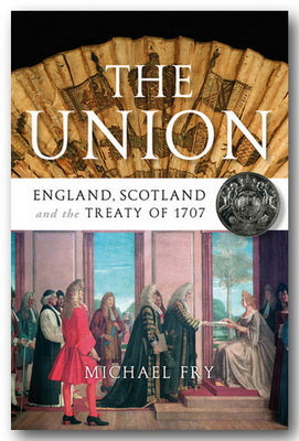 Michael Fry - The Union (England, Scotland and the Treaty of 1707)