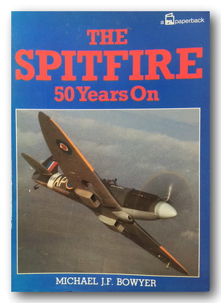 Michael J.F. Bowyer - The Spitfire 50 Years On (2nd Hand Softback) | Campsie Books