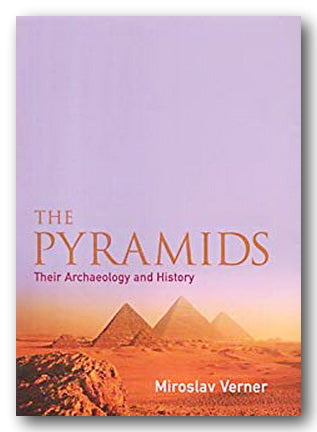 Miroslav Verner - The Pyramids (Their Archaeology and History) (2nd Hand Hardback) | Campsie Books