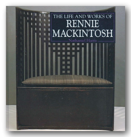 Nathaniel Harris - The Life & Works of Rennie Mackintosh | Campsie Books