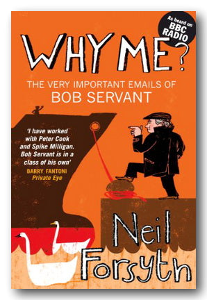 Neil Forsyth - Why Me? (The Very Important Emails of Bob Servant) (2nd Hand Paperback) | Campsie Books