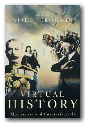 Niall Ferguson (Ed.) - Virtual History (Alternatives & Counterfactuals) (2nd Hand Paperback) | Campsie Books