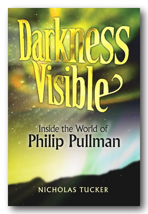 Nicholas Tucker - Darkness Visible (Inside The World of Philip Pullman) (2nd Hand Paperback) | Campsie Books
