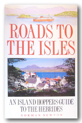 Norman Newton - Roads to The Isles (An Island Hoppers Guide to The Hebrides) (2nd Hand Paperback) | Campsie Books