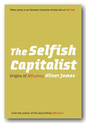 Oliver James - The Selfish Capitalist (Origins of Affluenza) (2nd Hand Hardback) | Campsie Books