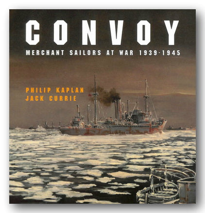 P Kaplan & J Currie - Convoy (Merchant Sailors at War 1939-45) (2nd Hand Hardback) | Campsie Books