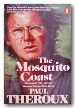 Paul Theroux - The Mosquito Coast