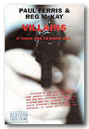 Paul Ferris & Reg McKay - Villains (It Takes One To Know One) (2nd Hand Hardback) | Campsie Books