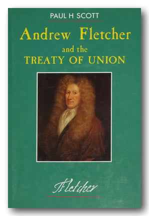 Paul H. Scott - Andrew Fletcher & The Treaty of Union (2nd Hand Hardback) | Campsie Books