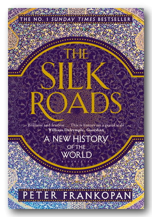 Peter Frankopan - The Silk Roads (A New History of The World)