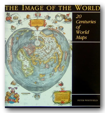 Peter Whitfield - The Image of The World (20 Centuries of World Maps) (2nd Hand Hardback)