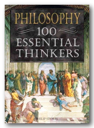 Philip Stokes - Philosophy, 100 Essential Thinkers (2nd Hand Paperback) | Campsie Books