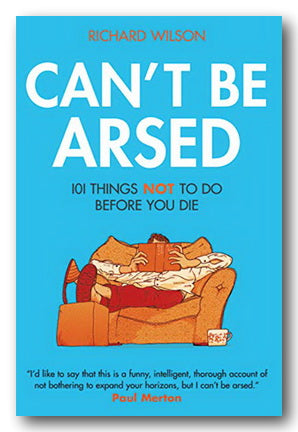 Richard Wilson - Can't Be Arsed (101 Things Not To Do Before You Die) (2nd Hand Hardback) | Campsie Books