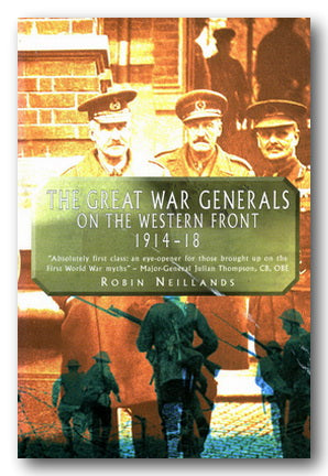 Robin Neillands - The Great War Generals on The Western Front 1914-18 | Campsie Books
