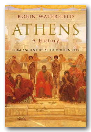 Robin Waterfield - Athens, A History (From Ancient Ideal to Modern City) (2nd Hand Hardback) | Campsie Books