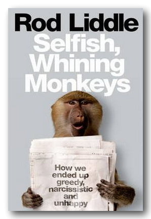 Rod Liddle - Selfish, Whining Monkeys (2nd Hand Softback) | Campsie Books