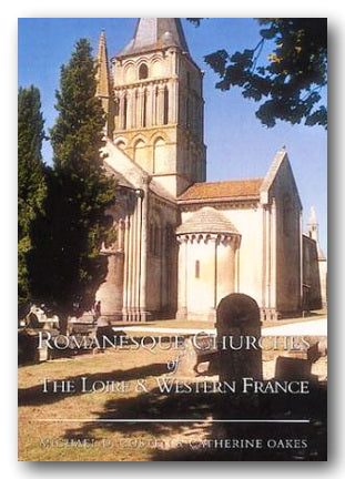 Michael D. Costen & Catherine Oakes - Romanesque Churches of The Loire & Western France