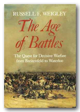 Russell F. Weigley - The Age of Battles (2nd Hand Hardback) | Campsie Books