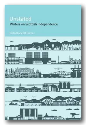 Scott Holmes (Editor) - Unstated (Writers on Scottish Independence) (2nd Hand Softback) | Campsie Books