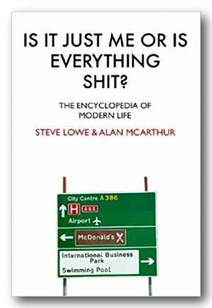 Steve Lowe & Alan McArthur - Is It Just Me or Is Everything Shit? (2nd Hand Hardback) | Campsie Books