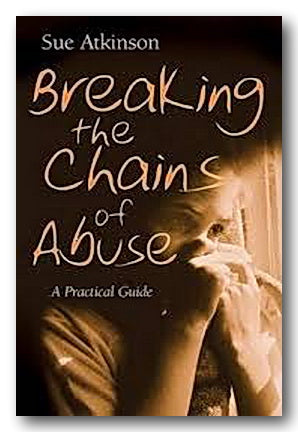 Sue Atkinson - Breaking The Chains of Abuse (2nd Hand Paperback) | Campsie Books