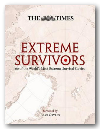The Times - Extreme Survivors (60 of the World's Most Extreme Survival Stories)