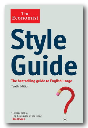 The Economist Style Guide (Bestselling Guide to English Usage)