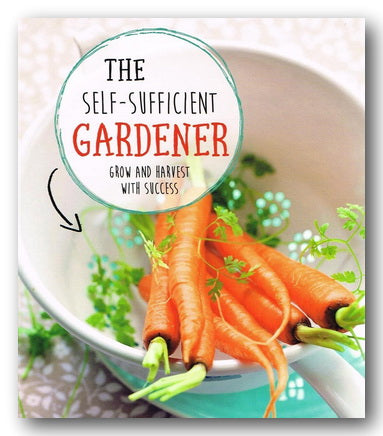 The Self-Sufficient Gardener - Grow & Harvest with Success (2nd Hand Hardback) | Campsie Books