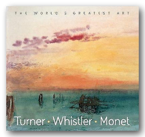 The World's Greatest Art - Turner - Whistler - Monet (2nd Hand Softback) | Campsie Books