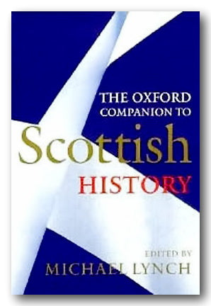 Michael Lynch (Ed.) - The Oxford Companion To Scottish History (2nd Hand Hardback) | Campsie Books