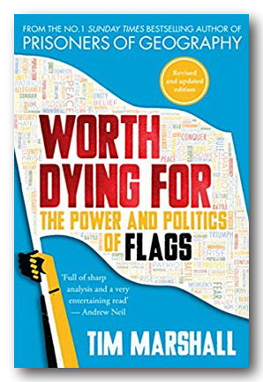 Tim Marshall - Worth Dying For (The Power & Politics of Flags) (New Paperback) | Campsie Books