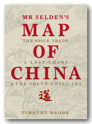 Timothy Brook - Mr Selden's Map of China