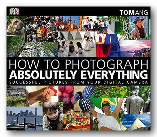 Tom Ang - How To Photograph Absolutely Everything (DK) (2nd Hand Hardback) | Campsie Books