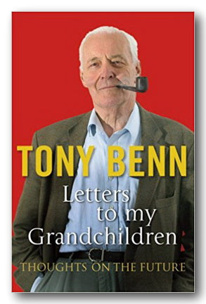 Tony Benn - Letters to my Grandchildren (2nd Hand Paperback) | Campsie Books