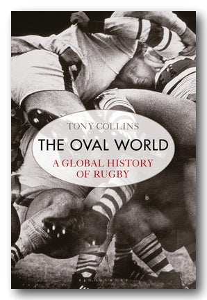 Tony Collins - The Oval World (A Global History of Rugby)