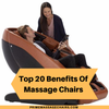 Top 20 Benefits of Massage Chairs