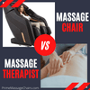 Massage Chair vs. Massage Therapist