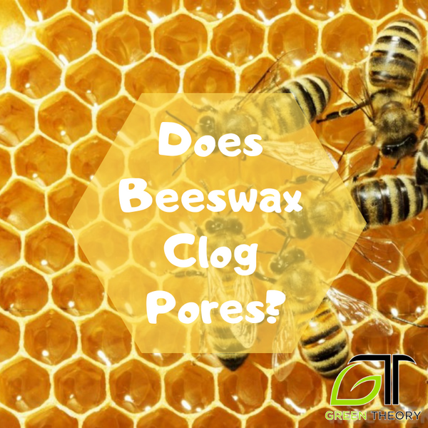 Does Beeswax Clog Pores?