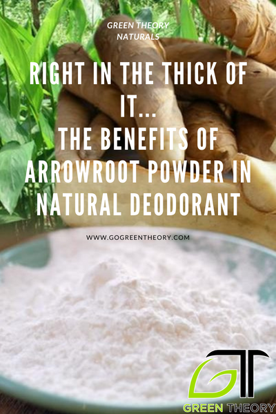 Right in the thick of it… The Benefits of Arrowroot Powder in Natural Deodorant