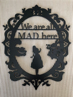 We Are All Mad Here - Alice in Wonderland - Plazmart NZ