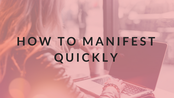 How To Manifest Quickly