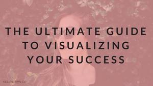 The Ultimate Guide to Visualizing Your Success