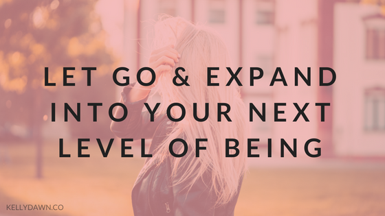 Let Go and Expand Into Your Next Level