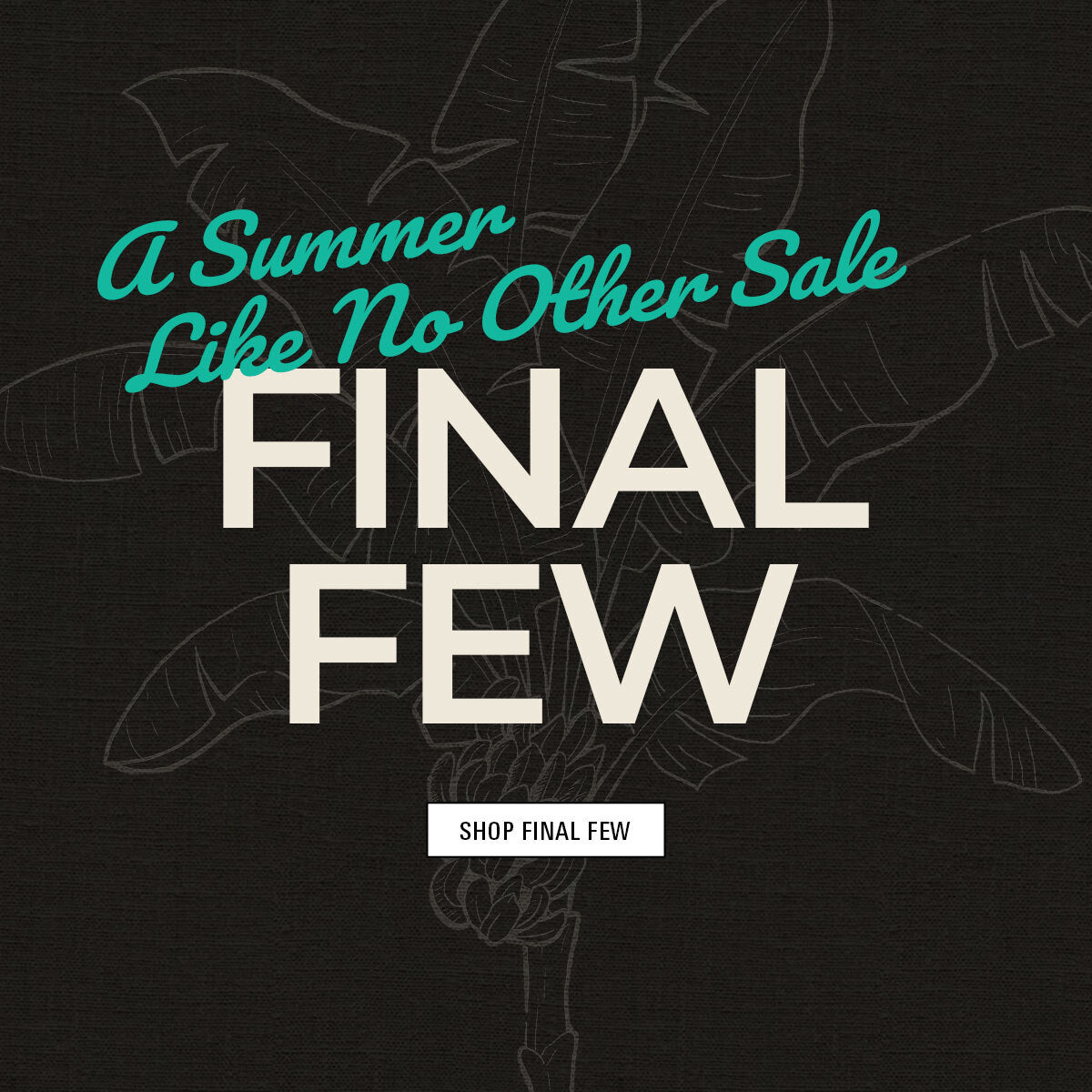 A summer like no other sale: final few shop now.