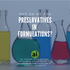 Why do we add preservatives in formulations?
