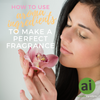 How to Use Aroma Ingredients To Make a Perfect Fragrance